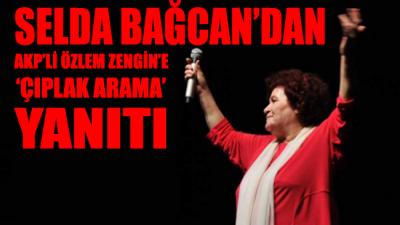 Selda Bağcan'dan AKP'li Özlem Zengin'e 'ÇIPLAK ARAMA' yanıtı