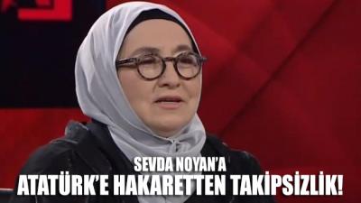 Sevda Noyan'a 'Atatürk'e hakaret'ten takipsizlik