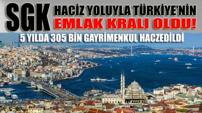 SGK, haciz yoluyla Türkiye'nin emlak kralı oldu!