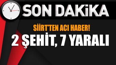 Siirt'ten acı haber: 2 şehit, 7 yaralı