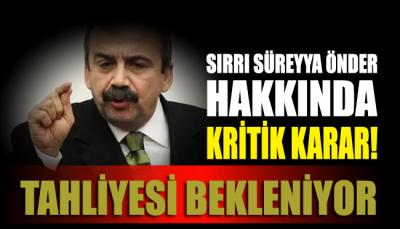 Sırrı Süreyya Önder hakkında kritik karar!.. Tahliyesi bekleniyor
