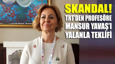 SKANDAL!.. TRT'den profesöre Mansur Yavaş'ı yalanla teklifi
