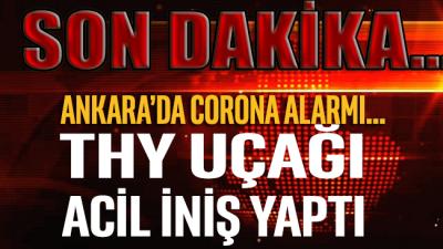 SON DAKİKA... Ankara Esenboğa Havalimanında corona alarmı: THY uçağı acil iniş yaptı!