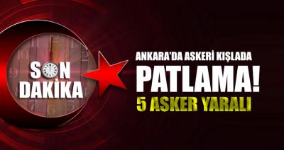Son dakika: Ankara'da askeri kışlada patlama! 5 asker yaralı