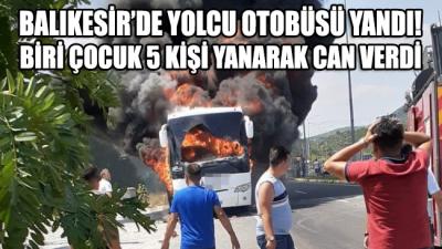 SON DAKİKA... Balıkesir'de yolcu otobüsü yandı: Biri çocuk 5 kişi hayatını kaybetti