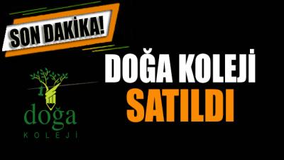 Son Dakika!.. Doğa Koleji satıldı
