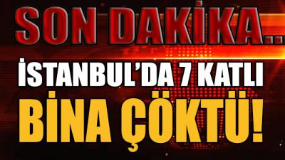 SON DAKİKA... İstanbul'da 7 katlı bir bina çöktü