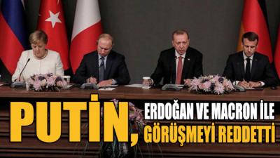 SON DAKİKA... Putin, Erdoğan ve Macron ile görüşmek istemedi