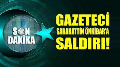 SON DAKİKA!.. Sabahattin Önkibar'a saldırı!