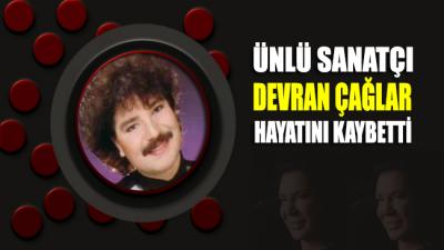 SON DAKİKA... Ünlü sanatçı Devran Çağlar hayatını kaybetti!