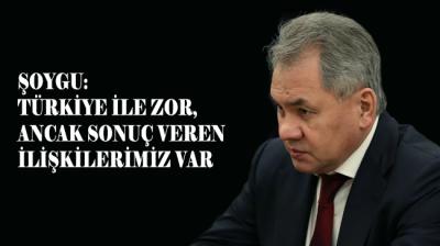 Şoygu: Türkiye ile zor, ancak sonuç veren ilişkilerimiz var