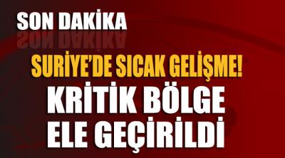 Suriye'de sıcak gelişme… Türkiye destekli muhalifler kritik bölgeyi ele geçirdi
