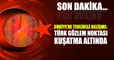 Suriye'de tehlikeli gelişme… 'Türk gözlem noktası kuşatma altında'
