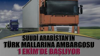 Suudi Arabistan'da Türk mallarına ambargo 1 Ekim'de başlıyor
