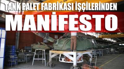 Tank palet işçisinden manifesto