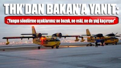 THK'dan Bakan'a yanıt: Yangın söndürme uçaklarımız ne bozuk, ne eski, ne de yağ kaçırıyor