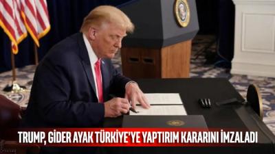 Trump giderayak Türkiye'ye yaptırım paketini imzaladı