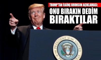 Trump'tan ilginç Brunson açıklaması: Onu bırakın dedim, bıraktılar