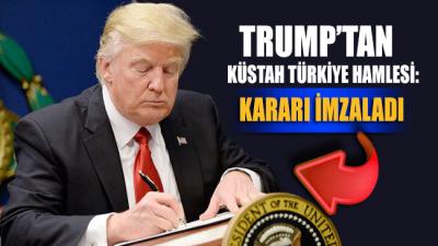 Trump'tan 'küstah' Türkiye hamlesi! O kararı imzaladı