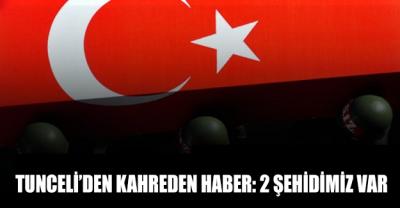 Tunceli kırsalında çatışma: 2 Şehidimiz var