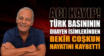 Türk basınının önemli isimlerinden Bekir Coşkun hayatını kaybetti