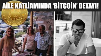 Türkiye'nin konuştuğu aile katliamında 'Bitcoin' detayı