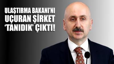 Ulaştırma Bakanı'nı uçuran şirket 'tanıdık' çıktı