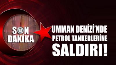 Umman Denizi'nde petrol tankerlerine saldırı!