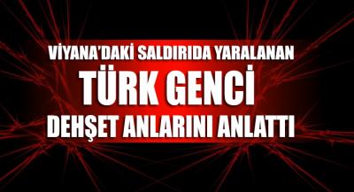 Viyana'daki saldırıda yaralanan Türk genci dehşet anlarını anlattı
