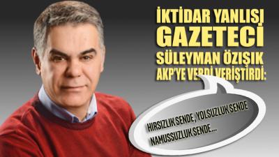 Yandaş olarak bilinen Gazeteci Özışık'ın AKP isyanı: Hırsızlık sende, yolsuzluk sende, namussuzluk sende
