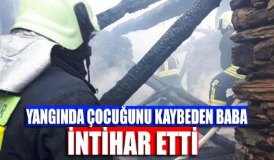 Yangında çocuğunu kaybeden baba intihar etti