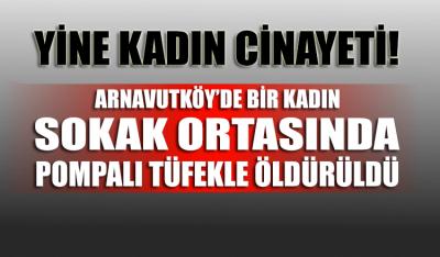 Yine kadın cinayeti!.. Arnavutköy'de Silahlı saldırıya uğrayan kadın öldü
