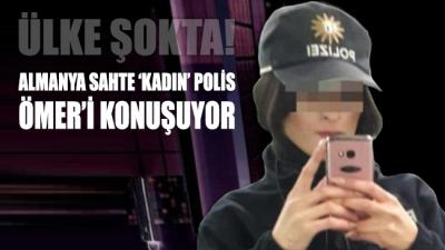 Yok böyle bir olay! Almanya sahte 'kadın' polis Ömer'i konuşuyor