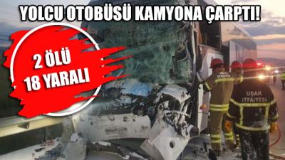 Yolcu otobüsü kamyona çarptı: 2 ölü, 18 yaralı