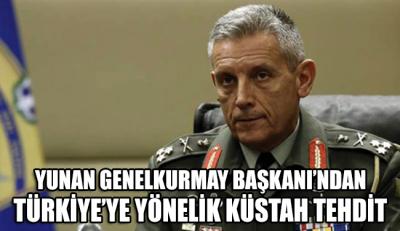 Yunan Genelkurmay Başkanı'ndan Türkiye'ye küstah tehdit